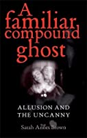 A Familiar Compound Ghost: Allusion and the Uncanny