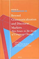 Beyond Grammaticalization and Discourse Markers: New Issues in the Study of Language Change (Studies in Pragmatics)