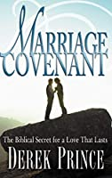 Marriage Covenant: The Biblical Secret for a Love That Lasts by Derek Prince(2006-05-26)