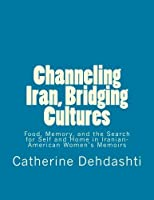 Channeling Iran Bridging Cultures: Food Memory and the Search for Self and Home in Iranian-American Women's Memoirs [並行輸入品]