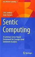 Sentic Computing: A Common-Sense-Based Framework for Concept-Level Sentiment Analysis (Socio-Affective Computing)