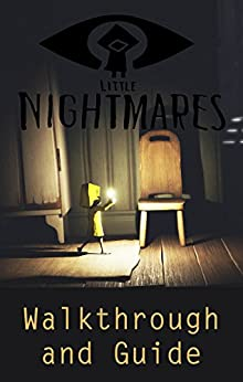 [Guide, Game]のLittle Nightmares - Walkthrough and Guide (English Edition)