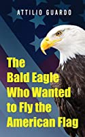The Bald Eagle Who Wanted to Fly the American Flag