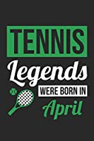 Tennis Legends Were Born In April - Tennis Journal - Tennis Notebook - Birthday Gift for Tennis Player: Unruled Blank Journey Diary, 110 blank pages, 6x9 (15.2 x 22.9 cm)