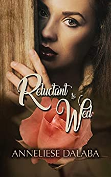 Reluctant to Wed: Arranged Marriage Series, Book 1 by [Dalaba, Anneliese]
