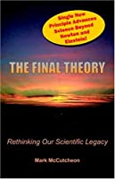 The Final Theory: Rethinking Our Scientific Legacy