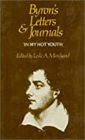 Byron's Letters and Journals, Volume I: 'In my hot youth', 1798–1810