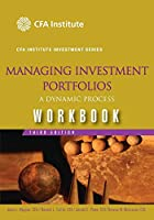 Managing Investment Portfolios Workbook: A Dynamic Process, 3rd Edition (CFA Institute Investment Series)