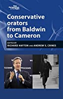 Conservative Orators From Baldwin to Cameron (New Perspectives on the Right)