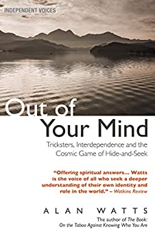 Out of Your Mind: Tricksters, Interdependence and the Cosmic Game of Hide-and-Seek by [Watts, Alan]