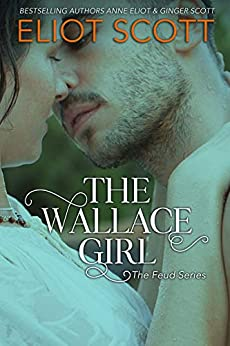 The Wallace Girl (The Feud Series Book 1) by [Scott, Eliot, Scott, Ginger, Eliot, Anne]