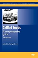 Chilled Foods, Third Edition: A Comprehensive Guide (Woodhead Publishing Series in Food Science, Technology and Nutrition)