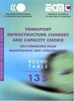 Transport Infrastructure Charges and Capacity Choice: Self-financing Road Maintenance and Construction (Ecmt Round Tables)