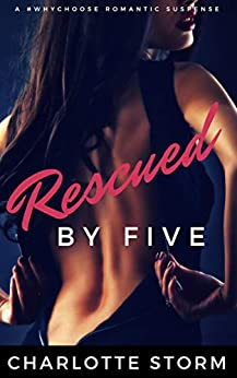 Rescued By Five: A #WhyChoose Contemporary Romantic Suspense by [Storm, Charlotte]