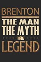 Brenton The Man The Myth The Legend: Brenton Notebook Journal 6x9 Personalized Customized Gift For Someones Surname Or First Name is Brenton
