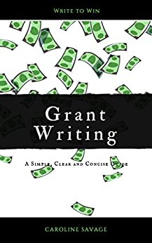 [Savage, Caroline]のGrant Writing: A Simple, Clear and Concise Guide (Simple, Clear and Concise Guides Book 1) (English Edition)