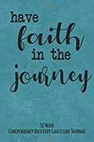 Have Faith In The Journey: 52 Week Codependency Recovery Gratitude Journal With Daily and Weekly Gratitude and Affirmations
