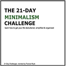 The 21-Day Minimalism Challenge: Learn How to Get Your Life Decluttered, Simplified & Organized