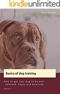 Basics of dog training : How to get your dog to be well-behaved, happy and balanced (English Edition)