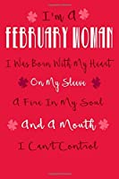 I'm a February Woman, I Was Born With My Heart on My Sleeve, a Fire in My Soul a: Birthday Writing Journal Lined, Diary, Notebook