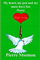 My Heart, my pen and my muse have fun: Poetry