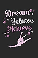 "Dream, Believe, Achieve: 6' x 9"" Wide Ruled Composition Writing Notebook for Dancers and Dance Teachers"
