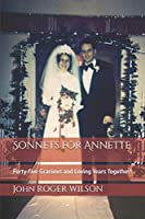 Sonnets for Annette: Forty-five Gracious and Loving Years Together!