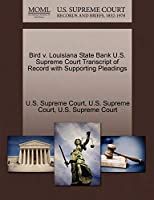 Bird V. Louisiana State Bank U.S. Supreme Court Transcript of Record with Supporting Pleadings