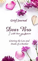 Dear Bro I Will Love You Forever Grief Journal - Grieving the Loss and Death of a Brother: Memory Book for Processing Death | Purple Flowers and White Background (Books with Writing Prompts)