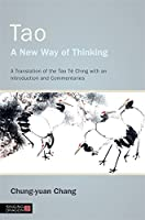 Tao - A New Way of Thinking: A Translation of the Tao Te Ching With an Introduction and Commentaries