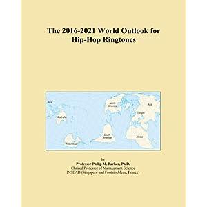 The 2016-2021 World Outlook for Hip-Hop Ringtones