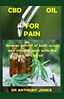 CBD OIL FOR PAIN: How to get rid of both acute and chronic pain with the help of cbd oil