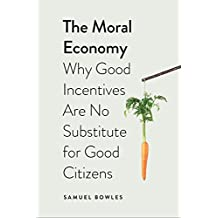 The Moral Economy: Why Good Incentives Are No Substitute for Good Citizens (Castle Lectures Series)