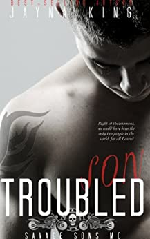 Troubled Son (Savage Sons Motorcyle Club Book 1) by [King, Jayna]