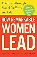 How Remarkable Women Lead: The Breakthrough Model for Work and Life by Joanna Barsh Susie Cranston Geoffrey Lewis(2011-12-27)