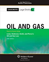 Oil and Gas: Keyed to Course Using: Lowe, Anderson, Smith, and Pierce's Oil and Gas Law (Casenote Legal Briefs)