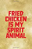 Fried Chicken Is My Spirit Animal: All Purpose 6x9 Blank Lined Notebook Journal Way Better Than A Card Trendy Unique Gift Gold Fried Chicken