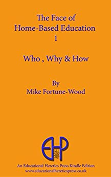 Home Based Education 1: Who Why How. by [Fortune-Wood, Mike]