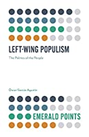 Left-Wing Populism: The Politics of People (Emerald Points)