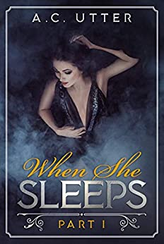When She Sleeps: Part I by [Utter, A.C.]