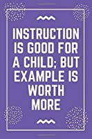 """Instruction is good for a child; but example is worth more: Best Teacher Notebook 