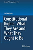 Constitutional Rights -What They Are and What They Ought to Be (Law and Philosophy Library)
