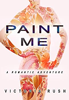 Paint Me: A Romantic Adventure (First time lesbian romance) by [Rush, Victoria]