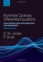 Nonlinear Ordinary Differential Equations: An Introduction for Scientists and Engineers (Oxford Texts in Applied and Engineering Mathematics)