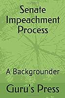 Senate Impeachment Process: A Backgrounder