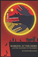 Barking at the Herd: A Mythic Manifesto of the Heroic
