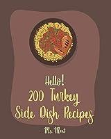 Hello! 200 Turkey Side Dish Recipes: Best Turkey Side Dish Cookbook Ever For Beginners [Soup Dumpling Cookbook,  Summer Salads Cookbook, Tomato Soup Recipe, Homemade Salad Dressing Recipes] [Book 1]