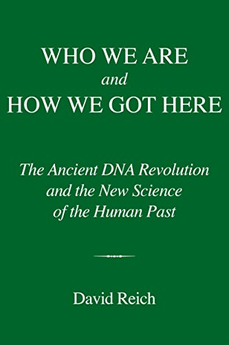 Who We Are and How We Got Here: The Ancient DNA Revolution and the New Science of the Human Past