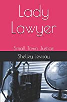 Lady Lawyer: Small Town Justice (Lindsey Jones Series)