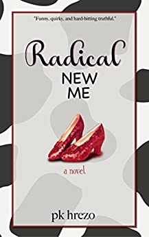Radical New Me (romantic comedy): a novel by [Hrezo, PK]